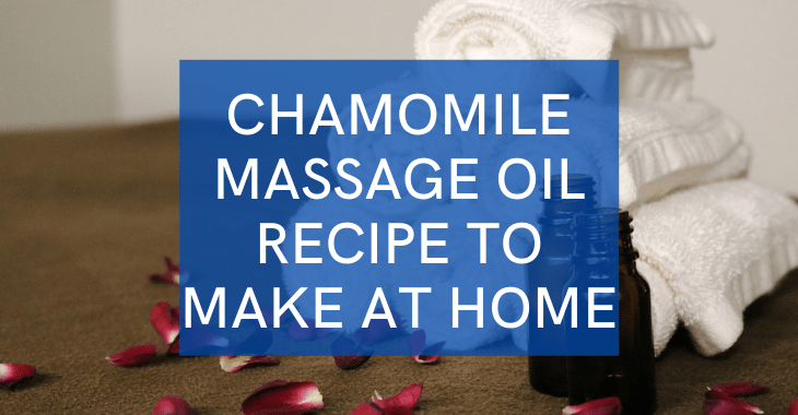towels, flower petals, and oil bottles with text: Chamomile massage oil recipe to make at home